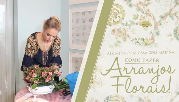 Em casa com Marina: como fazer Arranjos Florais!